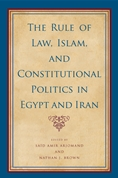 New Book: The Rule of Law, Islam, and Constitutional Politics in Egypt and Iran